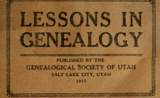 Lessons in genealogy Genealogical Society of Utah 1915